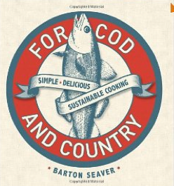 For Cod and Country: Simple. Delicious. Sustainable. by Barton Seaver