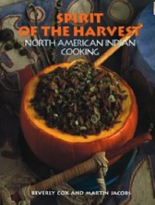 Spirit of the Harvest – North American Indian Cooking by Beverly Cox and Martin Jacobs