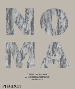 Noma: Time and Place in Nordic Cuisine by René Redzepi